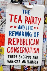 The Tea Party and the Remaking of Republican Conservatism - Oxford Scholarship Online