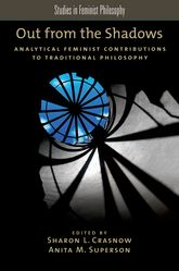 Out from the ShadowsAnalytical Feminist Contributions to Traditional Philosophy$