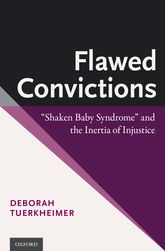 "Flawed Convictions""Shaken Baby Syndrome"" and the Inertia of Injustice$"