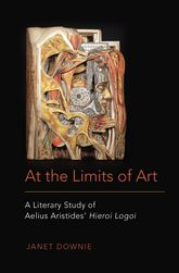 At the Limits of ArtA Literary Study of Aelius Aristides' Hieroi Logoi
