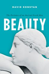 BeautyThe Fortunes of an Ancient Greek Idea