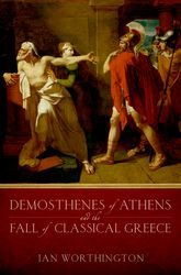 Demosthenes of Athens and the Fall of Classical Greece - Oxford Scholarship Online