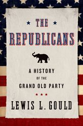 The Republicans – A History of the Grand Old Party - Oxford Scholarship Online