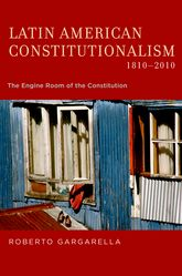 Latin American Constitutionalism, 1810-2010 – The Engine Room of the Constitution - Oxford Scholarship Online