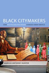 Black CitymakersHow The Philadelphia Negro Changed Urban America$