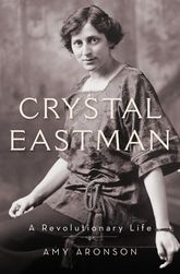 Crystal Eastman – A Revolutionary Life - Oxford Scholarship Online