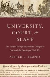 University, Court, and SlaveProslavery Academic Thought and Southern Jurisprudence, 1831–1861$