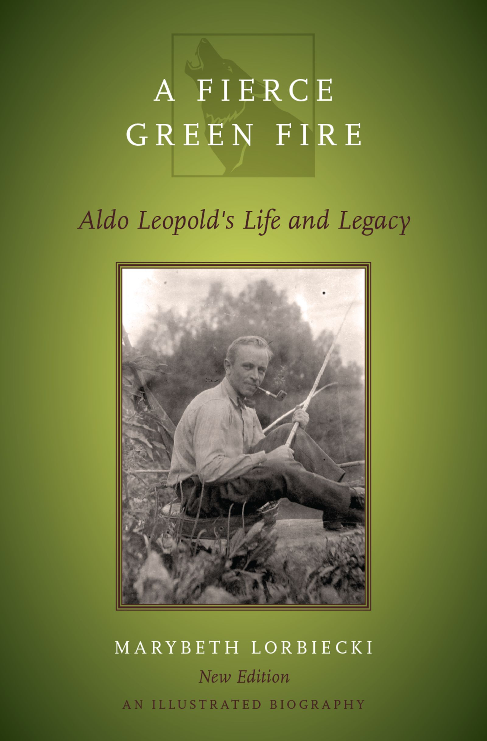 A Fierce Green FireThe Life and Legacy of Aldo Leopold