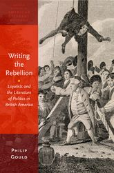 Writing the Rebellion – Loyalists and the Literature of Politics in British America - Oxford Scholarship Online