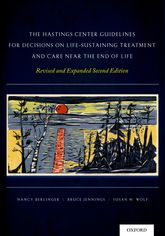 The Hastings Center Guidelines for Decisions on Life-Sustaining Treatment and Care Near the End of LifeRevised and Expanded Second Edition$