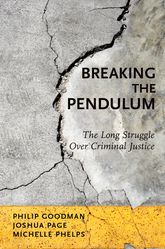 Breaking the PendulumThe Long Struggle Over Criminal Justice