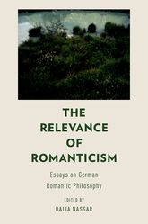 The Relevance of Romanticism – Essays on German Romantic Philosophy - Oxford Scholarship Online