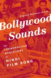 Bollywood SoundsThe Cosmopolitan Mediations of Hindi Film Song